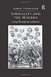 Liminality and the Modern: Living Through…