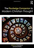 The Routledge companion to modern Christian thought / edited by Chad Meister and James Beilby