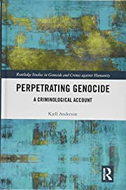 Perpetrating genocide: a criminological…