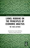 Lionel Robbins on the principles of economic analysis : the 1930s lectures / authored by Lionel Robbins ; edited by Susan Howson
