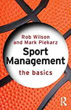 Sport Management: The Basics by Rob Wilson