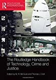 The Routledge handbook of technology, crime and justice / edited by M.R. McGuire and Thomas J. Holt