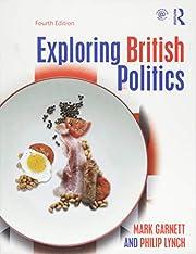 Exploring British Politics von Mark Garnett