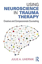 Using Neuroscience in Trauma Therapy:…