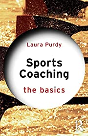 Sports Coaching: The Basics by Laura Purdy