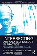 Intersecting Art and Technology in Practice:…