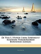 De Vita S. Hypatii Liber: Ediderunt…