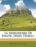 La Monarchia Di Dante: Studi Storici…