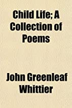 Child Life : A collection of Poems by John…