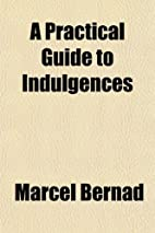 A Practical Guide to Indulgences by Marcel…