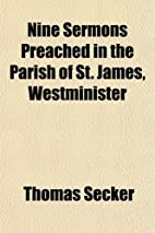 Nine Sermons Preached in the Parish of St.…