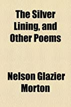 The Silver Lining, and Other Poems by Nelson…