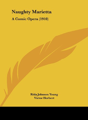 Naughty Marietta composed by Victor Herbert; written by Rida Johnson Young