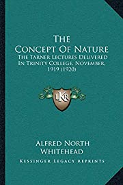 The Concept Of Nature: The Tarner Lectures…