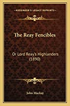 The Reay Fencibles: Or Lord Reay's…