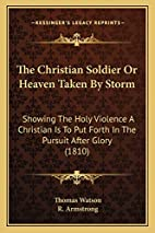 The Christian Soldier Or Heaven Taken By…