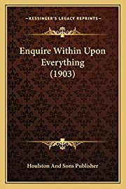 Enquire Within Upon Everything (1903) by…