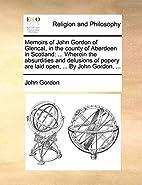 Memoirs of John Gordon of Glencat, in the…