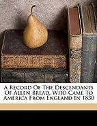 A record of the descendants of Allen Bread,…