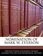 NOMINATION OF MARK W. EVERSON by United…