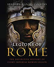 Legions of Rome: The Definitive History of…