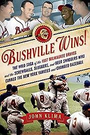 Bushville Wins!: The Wild Saga of the 1957…