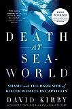 Death at Seaworld : Shamu and the dark side of killer whales in captivity / David Kirby