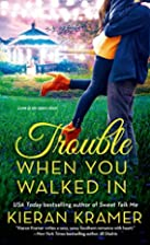 Trouble when you walked in by Kieran Kramer