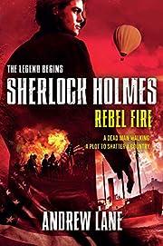 Rebel Fire (Sherlock Holmes: The Legend…