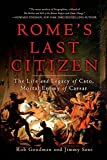 Rome's last citizen : the life and legacy of Cato, mortal enemy of Caesar / Rob Goodman and Jimmy Soni