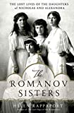 The Romanov sisters : the lost lives of the daughters of Nicholas and Alexandra / Helen Rappaport