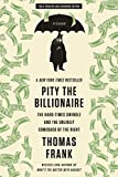 Pity the billionaire : the hard times swindle and the unlikely comeback of the Right / Thomas Frank