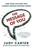 The message of you : turn your life story into a money-making speaking career / Judy Carter