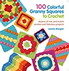 100 Colorful Granny Squares to Crochet:…
