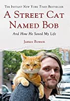 A Street Cat Named Bob: And How He Saved My…