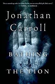 Bathing the Lion de Jonathan Carroll