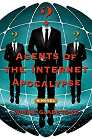 Agents of the Internet Apocalypse: A Novel…