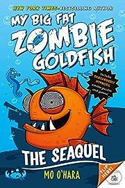 The SeaQuel: My Big Fat Zombie Goldfish (My…
