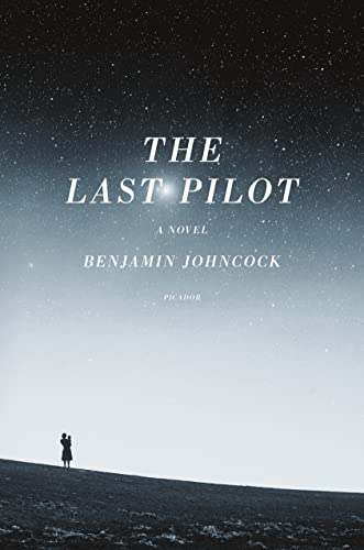 The Last Pilot: A Novel, Johncock, Benjamin