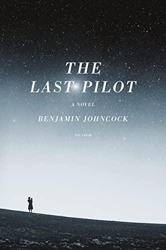 The Last Pilot: A Novel, Johncock, Benjamin