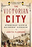 The Victorian city : everyday life in Dickens' London / Judith Flanders