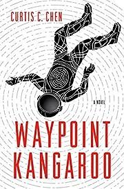 Waypoint Kangaroo: A Novel av Curtis C. Chen