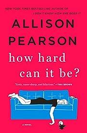 How Hard Can It Be?: A Novel – tekijä:…