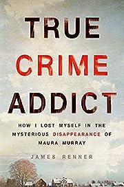 True Crime Addict: How I Lost Myself in the…