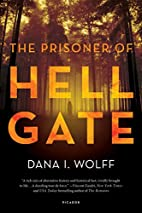 The Prisoner of Hell Gate: A Novel by Dana…
