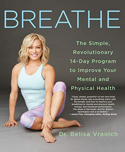 Breathe: The Simple, Revolutionary, 14-day Program to Improve Your Mental and Physical Health by Belisa Vranich