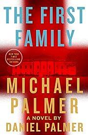 The First Family: A Novel de Michael Palmer