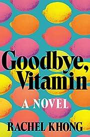 Goodbye, vitamin : a novel por Rachel Khong