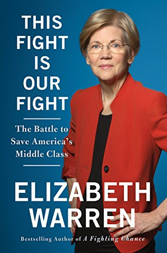 This Fight Is Our Fight: The Battle to Save America's Middle Class, Warren, Elizabeth