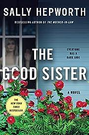 The Good Sister: A Novel – tekijä: Sally…